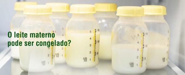 O leite materno pode ser congelado?